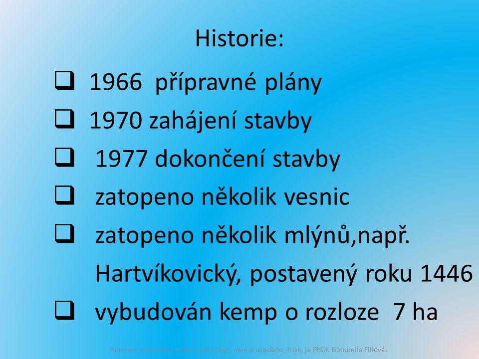 Historie:  1966 přípravné plány  1970 zahájení stavby  1977 dokončení stavby  zatopeno několik vesnic  zatopeno několik mlýnů,např.