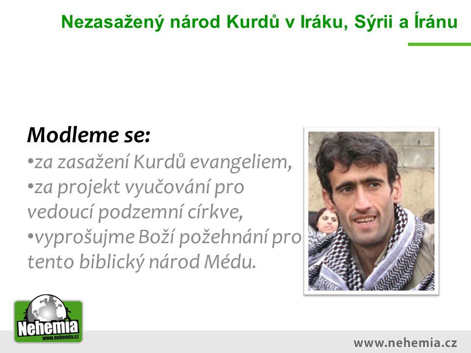 Nezasažený národ Kurdů v Iráku, Sýrii a Íránu Modleme se: za zasažení Kurdů evangeliem, za projekt vyučování pro vedoucí podzemní církve, vyprošujme Boží požehnání pro tento biblický národ Médu.