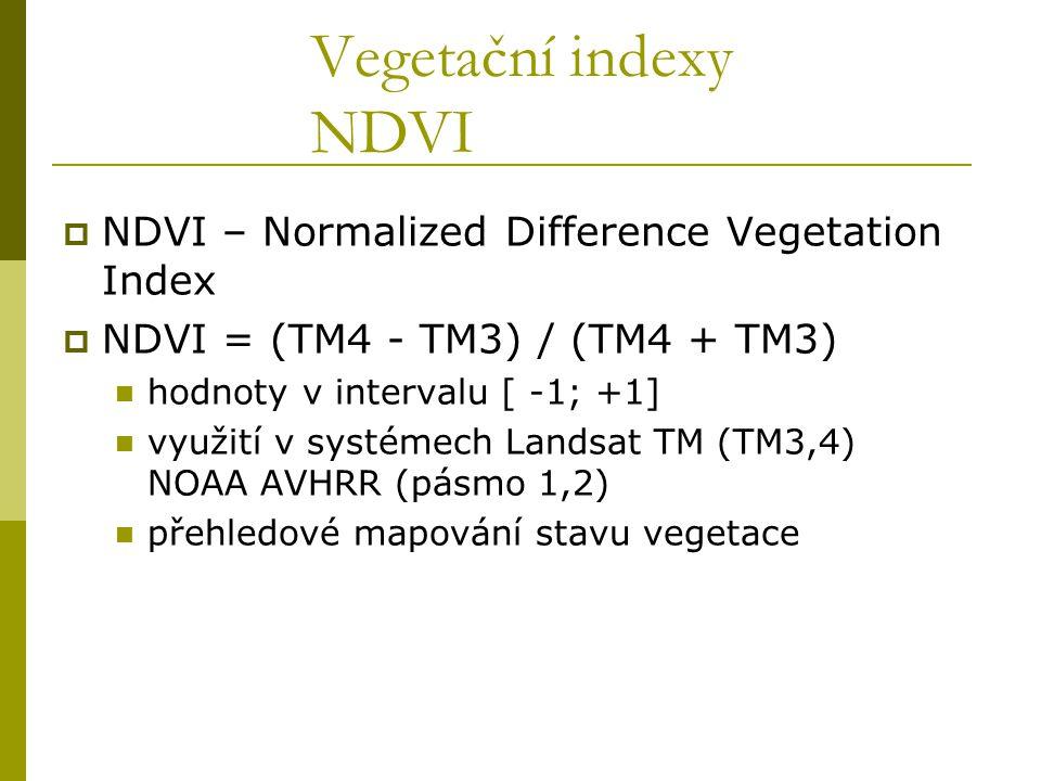 Vegetační indexy NDVI  NDVI – Normalized Difference Vegetation Index  NDVI = (TM4 - TM3) / (TM4 + TM3) hodnoty v intervalu [ -1; +1] využití v systé
