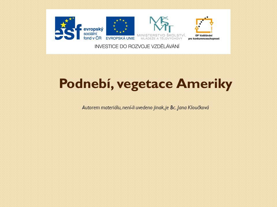 Podnebí, vegetace Ameriky Autorem materiálu, není-li uvedeno jinak, je Bc. Jana Kloučková