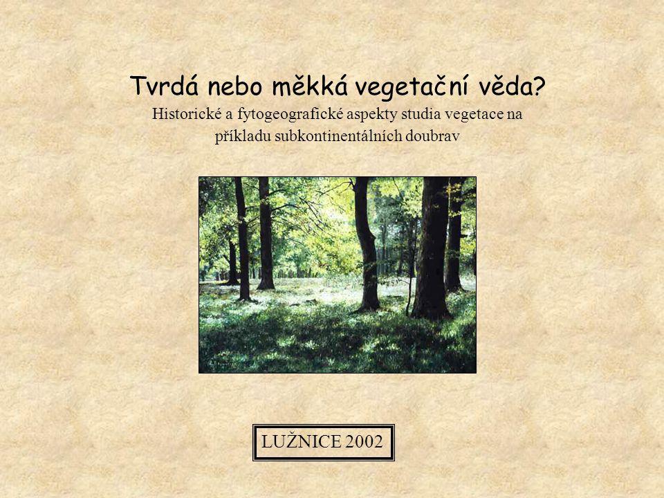 Tvrdá nebo měkká vegetační věda.
