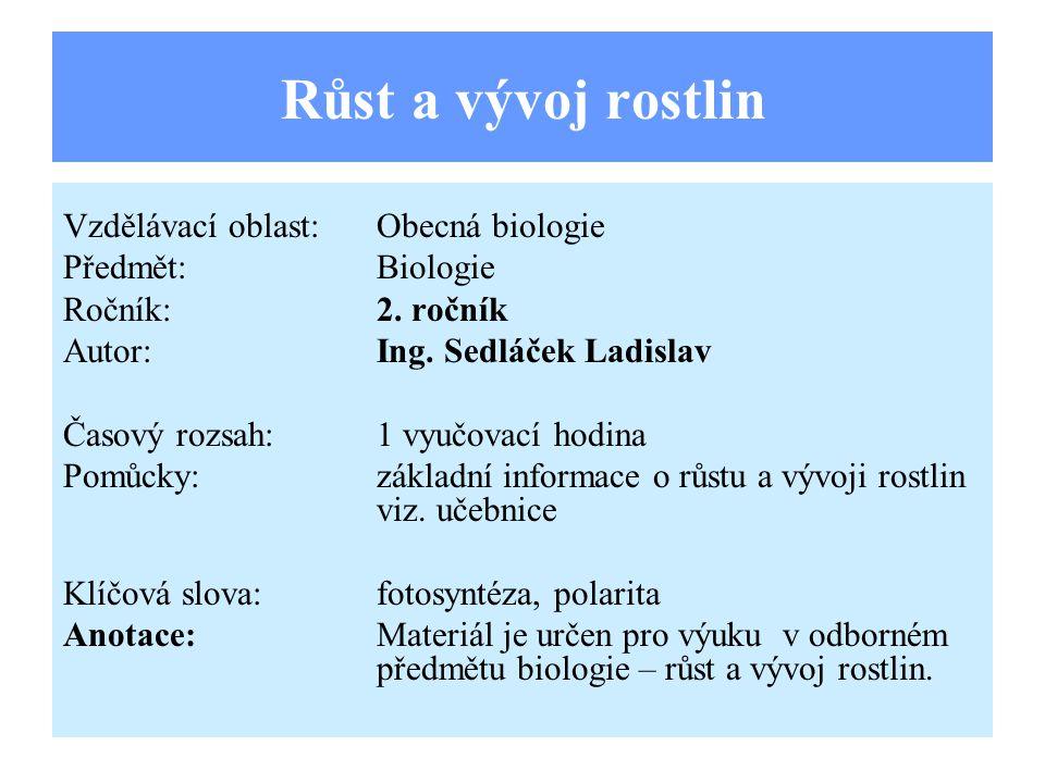 Růst a vývoj rostlin Vzdělávací oblast:Obecná biologie Předmět:Biologie Ročník:2.
