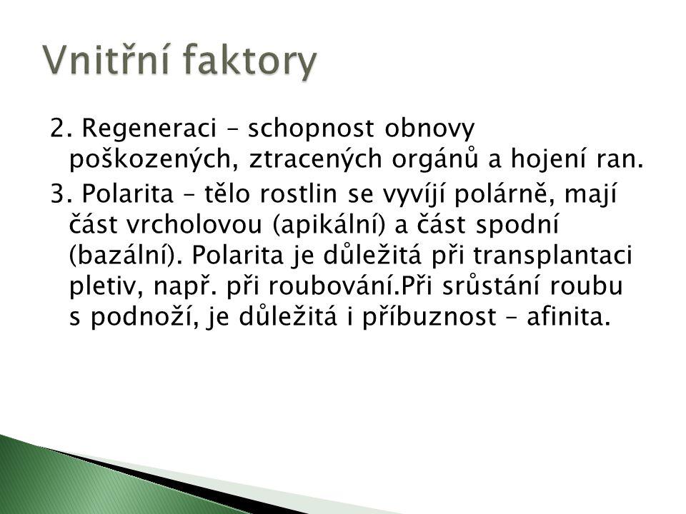 2. Regeneraci – schopnost obnovy poškozených, ztracených orgánů a hojení ran.