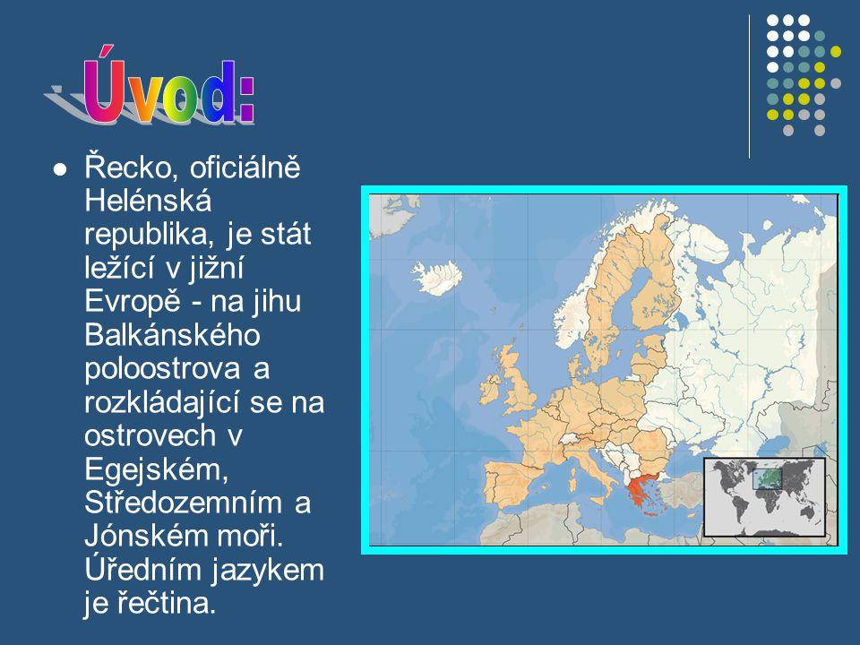 Řecko, oficiálně Helénská republika, je stát ležící v jižní Evropě - na jihu Balkánského poloostrova a rozkládající se na ostrovech v Egejském, Středozemním a Jónském moři.