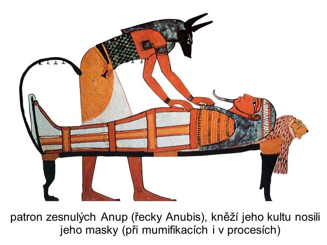 patron zesnulých Anup (řecky Anubis), kněží jeho kultu nosili jeho masky (při mumifikacích i v procesích)