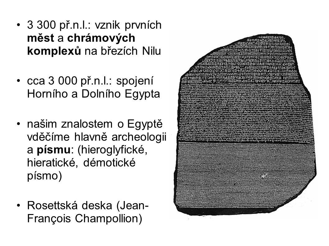 3 300 př.n.l.: vznik prvních měst a chrámových komplexů na březích Nilu cca 3 000 př.n.l.: spojení Horního a Dolního Egypta našim znalostem o Egyptě v