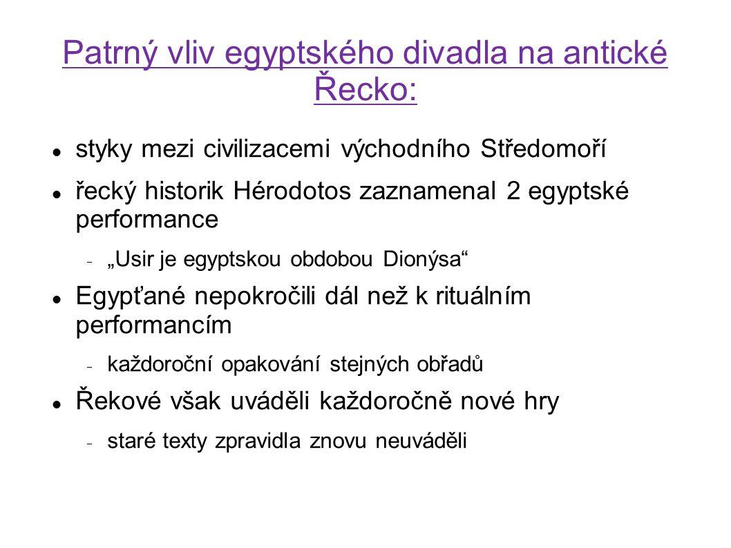 Patrný vliv egyptského divadla na antické Řecko: styky mezi civilizacemi východního Středomoří řecký historik Hérodotos zaznamenal 2 egyptské performa
