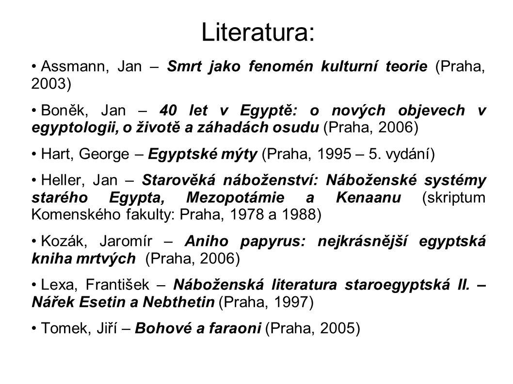 Literatura: Assmann, Jan – Smrt jako fenomén kulturní teorie (Praha, 2003) Boněk, Jan – 40 let v Egyptě: o nových objevech v egyptologii, o životě a z
