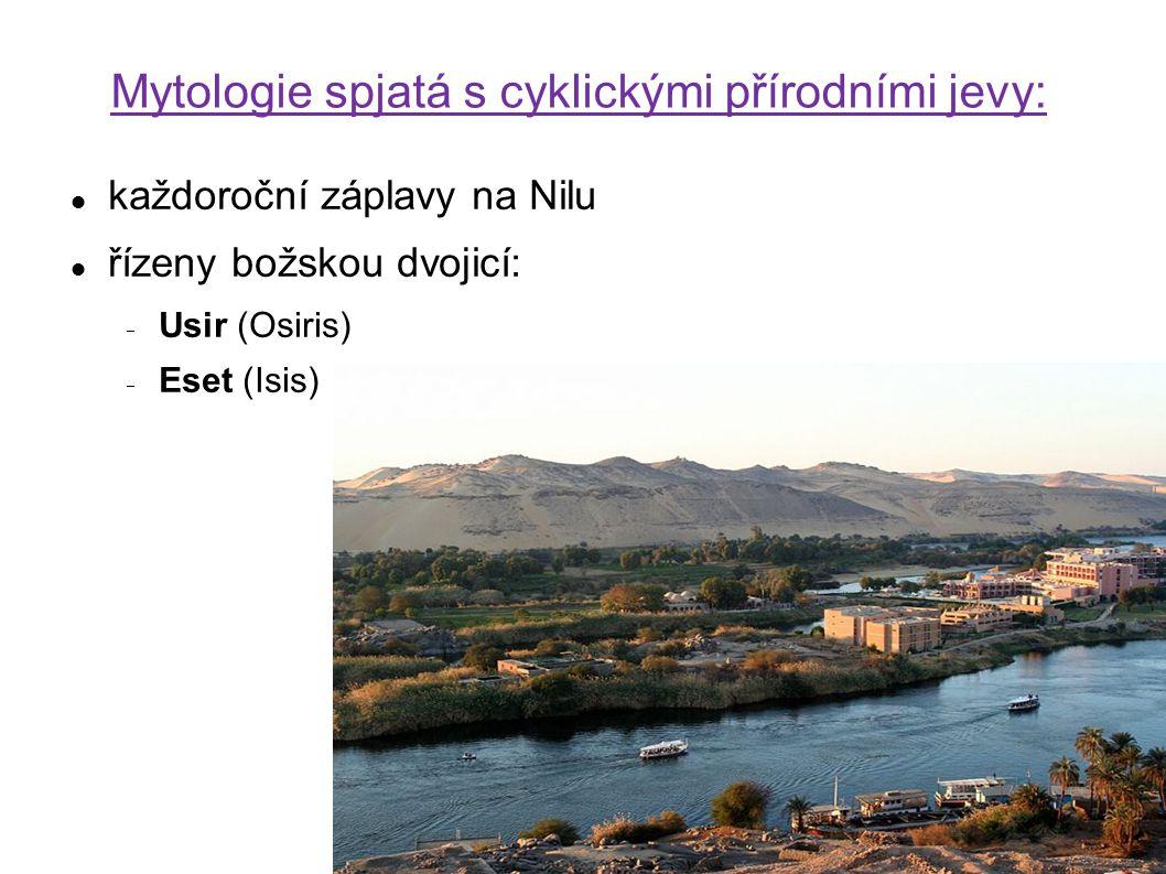 Mytologie spjatá s cyklickými přírodními jevy: každoroční záplavy na Nilu řízeny božskou dvojicí:  Usir (Osiris)  Eset (Isis)