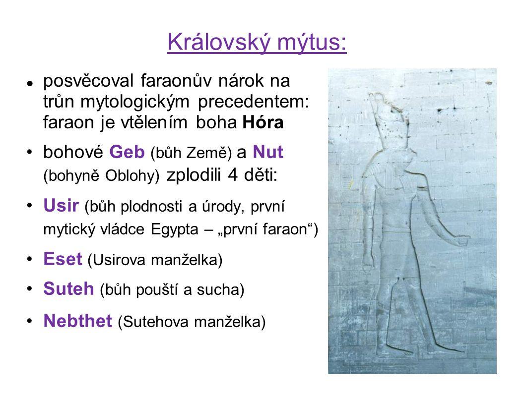 Královský mýtus: posvěcoval faraonův nárok na trůn mytologickým precedentem: faraon je vtělením boha Hóra bohové Geb (bůh Země) a Nut (bohyně Oblohy)