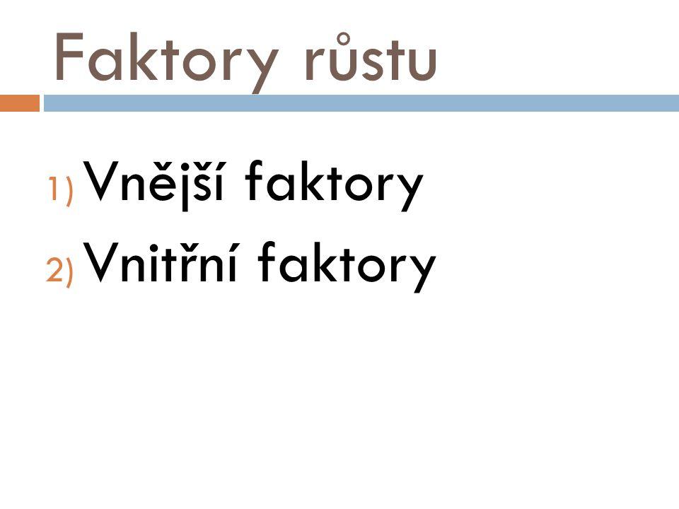 Faktory růstu 1) Vnější faktory 2) Vnitřní faktory