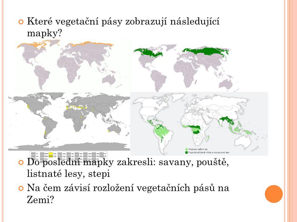 Které vegetační pásy zobrazují následující mapky.