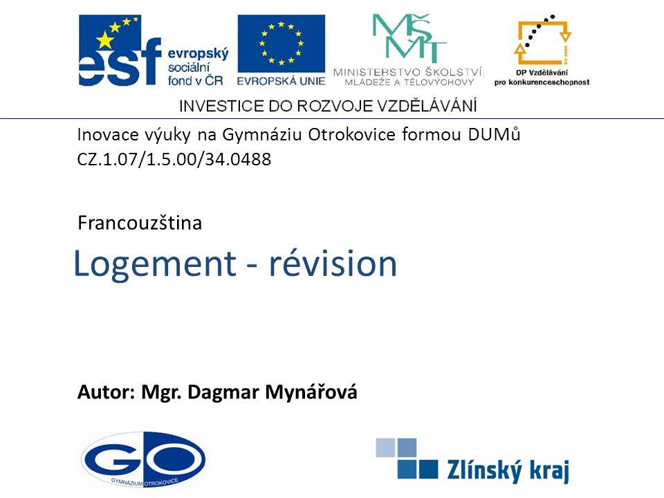 Logement - révision Autor: Mgr. Dagmar Mynářová Francouzština Inovace výuky na Gymnáziu Otrokovice formou DUMů CZ.1.07/1.5.00/34.0488