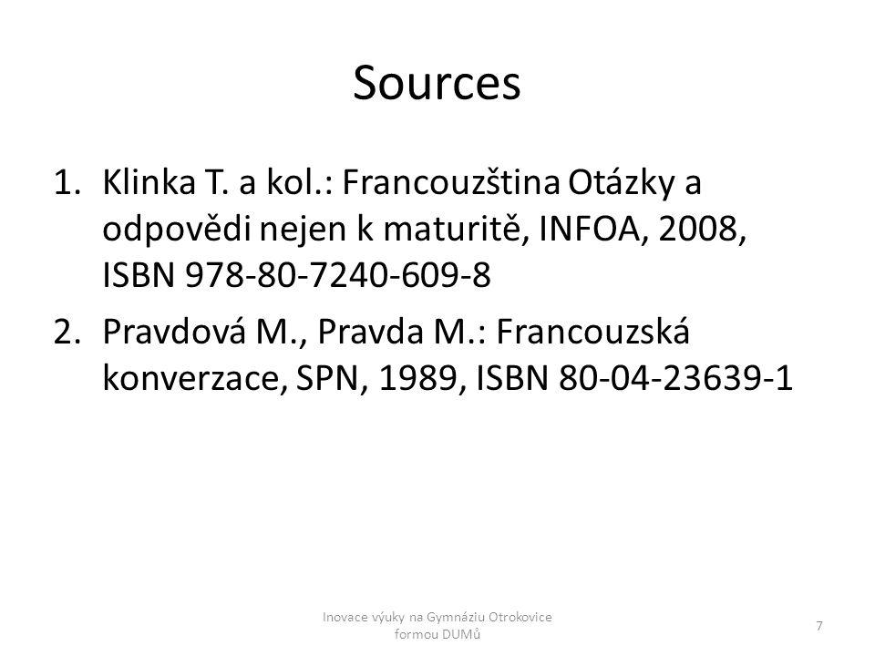 Sources 1.Klinka T. a kol.: Francouzština Otázky a odpovědi nejen k maturitě, INFOA, 2008, ISBN 978-80-7240-609-8 2.Pravdová M., Pravda M.: Francouzsk