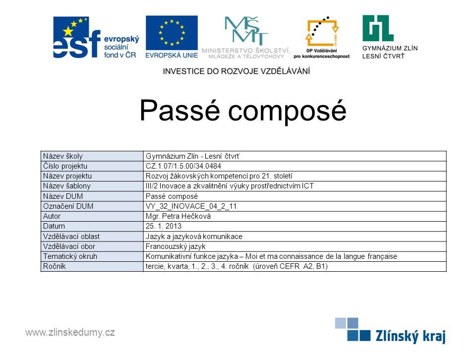 Passé composé www.zlinskedumy.cz Název školy Gymnázium Zlín - Lesní čtvrť Číslo projektu CZ.1.07/1.5.00/34.0484 Název projektu Rozvoj žákovských kompetencí pro 21.