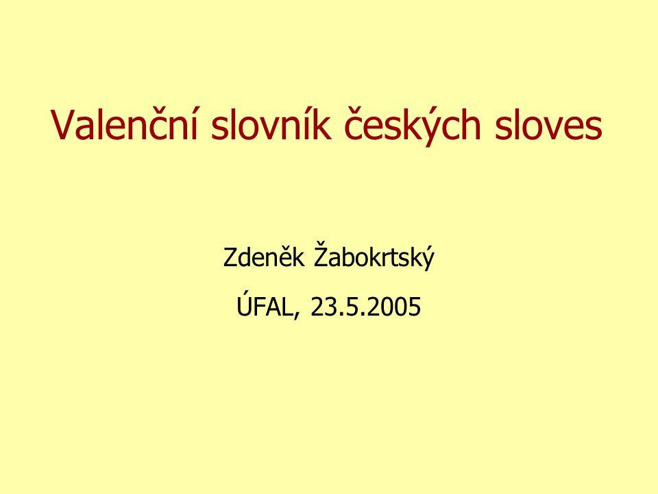 Valenční slovník českých sloves Zdeněk Žabokrtský ÚFAL, 23.5.2005