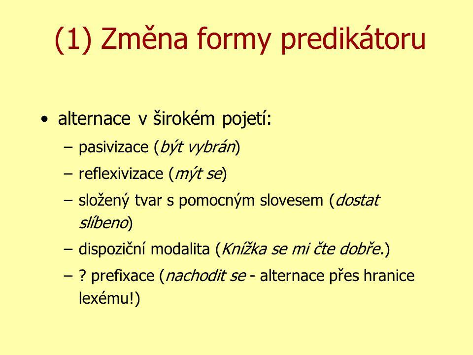 (1) Změna formy predikátoru alternace v širokém pojetí: –pasivizace (být vybrán) –reflexivizace (mýt se) –složený tvar s pomocným slovesem (dostat slíbeno) –dispoziční modalita (Knížka se mi čte dobře.) –.