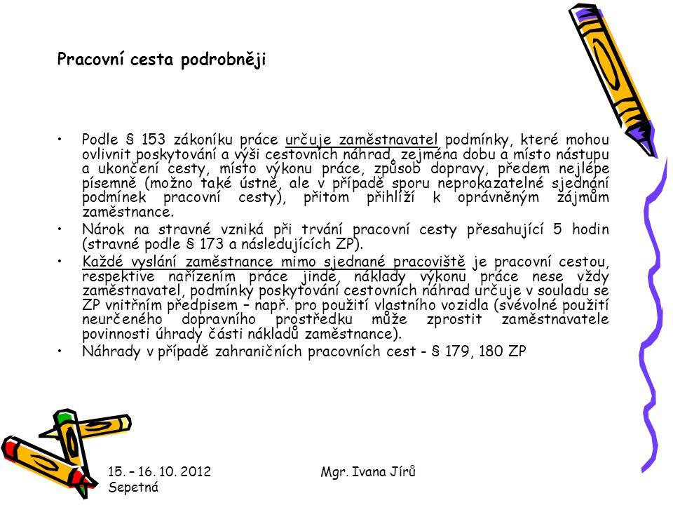 15. – 16. 10. 2012 Sepetná Mgr. Ivana Jírů Pracovní cesta podrobněji Podle § 153 zákoníku práce určuje zaměstnavatel podmínky, které mohou ovlivnit po