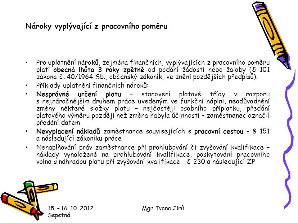15. – 16. 10. 2012 Sepetná Mgr. Ivana Jírů Nároky vyplývající z pracovního poměru Pro uplatnění nároků, zejména finančních, vyplývajících z pracovního