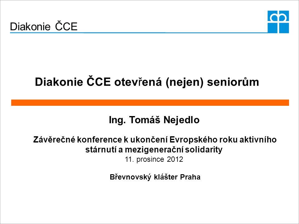 Diakonie ČCE Ing. Tomáš Nejedlo Závěrečné konference k ukončení Evropského roku aktivního stárnutí a mezigenerační solidarity 11. prosince 2012 Břevno