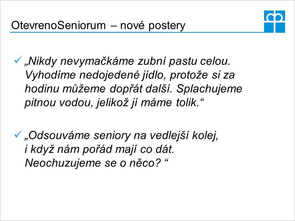 """OtevrenoSeniorum – nové postery """"Nikdy nevymačkáme zubní pastu celou. Vyhodíme nedojedené jídlo, protože si za hodinu můžeme dopřát další. Splachujeme"""