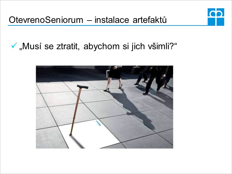 """OtevrenoSeniorum – instalace artefaktů """"Musí se ztratit, abychom si jich všimli?"""