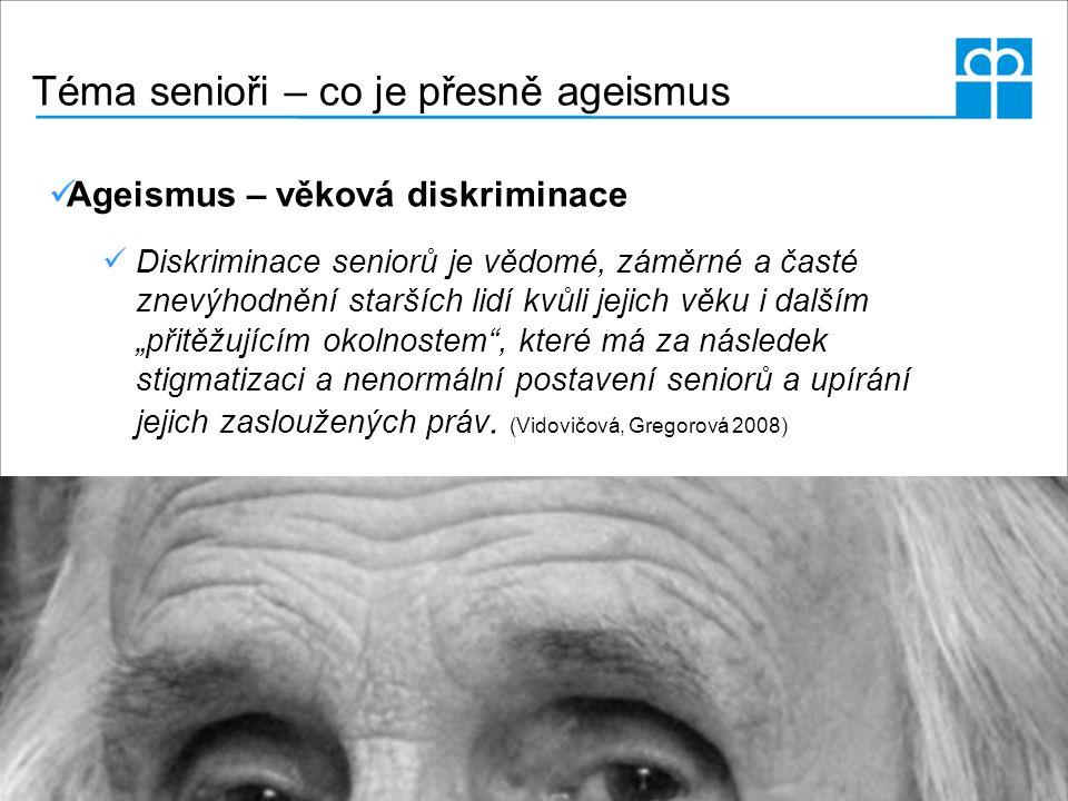 """Téma senioři – co je přesně ageismus Ageismus – věková diskriminace Diskriminace seniorů je vědomé, záměrné a časté znevýhodnění starších lidí kvůli jejich věku i dalším """"přitěžujícím okolnostem , které má za následek stigmatizaci a nenormální postavení seniorů a upírání jejich zasloužených práv."""