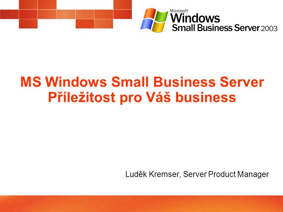 MS Windows Small Business Server Příležitost pro Váš business Luděk Kremser, Server Product Manager