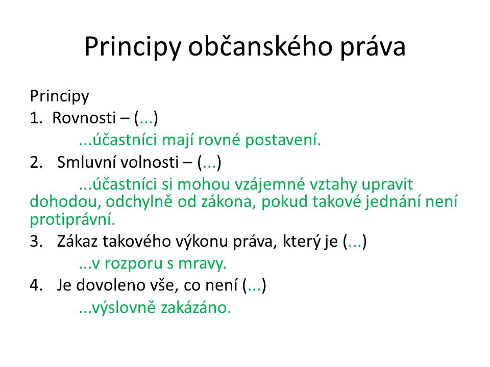 Principy občanského práva Principy 1. Rovnosti – (...)...účastníci mají rovné postavení. 2.Smluvní volnosti – (...)...účastníci si mohou vzájemné vzta