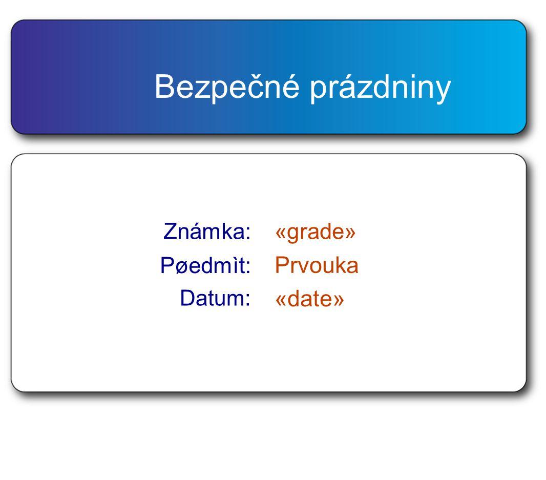 Známka:«grade» Pøedmìt: Prvouka Datum: «date» Bezpečné prázdniny
