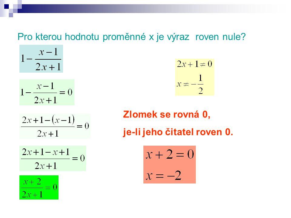 Pro kterou hodnotu proměnné x je výraz roven nule Zlomek se rovná 0, je-li jeho čitatel roven 0.