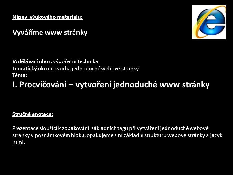 v poznámkovém bloku napiš následující text jednotlivé věty v umísti vždy na nový řádek text ulož pod názvem ukol1.htm pozn.: na místě, kam uložíš tento úkol, se objeví webový soubor, při jeho otevření se spustí internetový prohlížeč