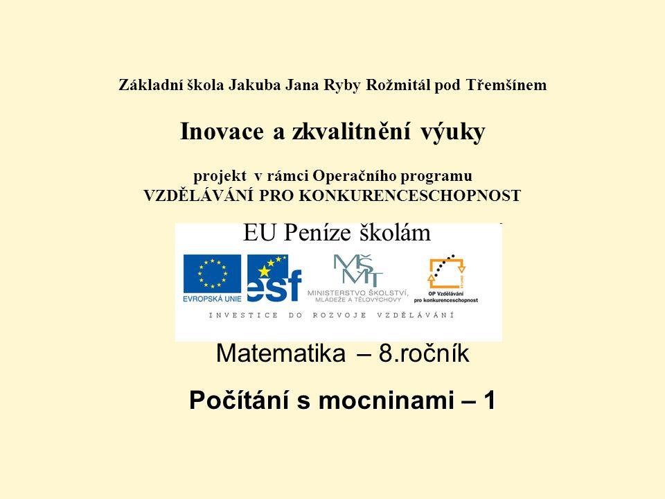 Téma: Počítání s mocninami 1, 8.třída Použitý software: držitel licence - ZŠ J.