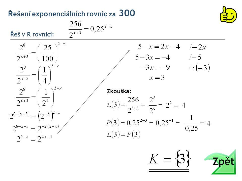 Řeš v R rovnici: Řešení exponenciálních rovnic za 300 Zkouška: