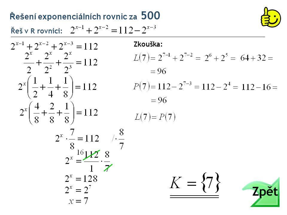 Řešení exponenciálních rovnic za 500 Řeš v R rovnici: Zkouška: