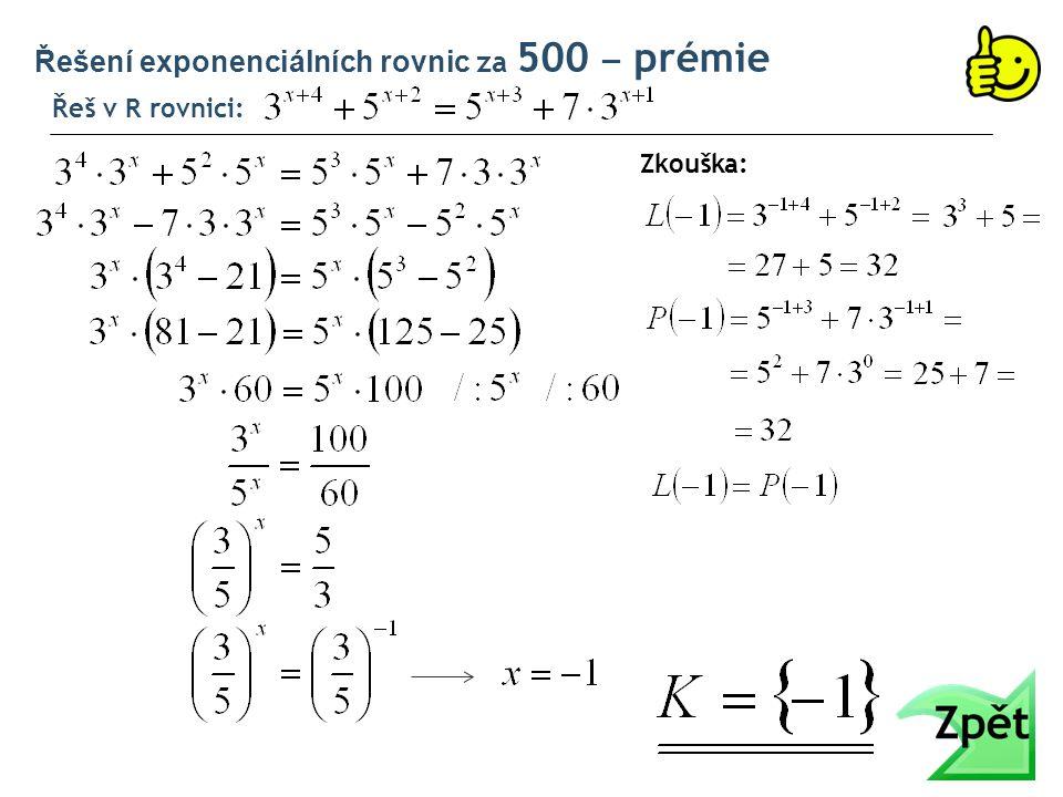 Řešení exponenciálních rovnic za 500 ‒ prémie Řeš v R rovnici: Zkouška: