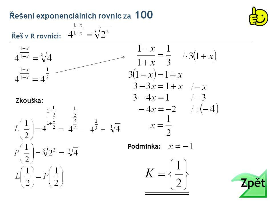 Řeš v R rovnici: Řešení exponenciálních rovnic za 100 Zkouška: Podmínka: