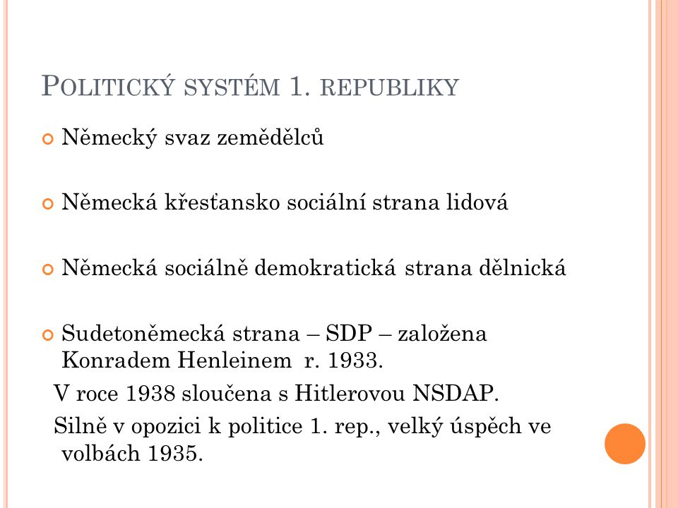 P OLITICKÝ SYSTÉM 1. REPUBLIKY Německý svaz zemědělců Německá křesťansko sociální strana lidová Německá sociálně demokratická strana dělnická Sudetoně