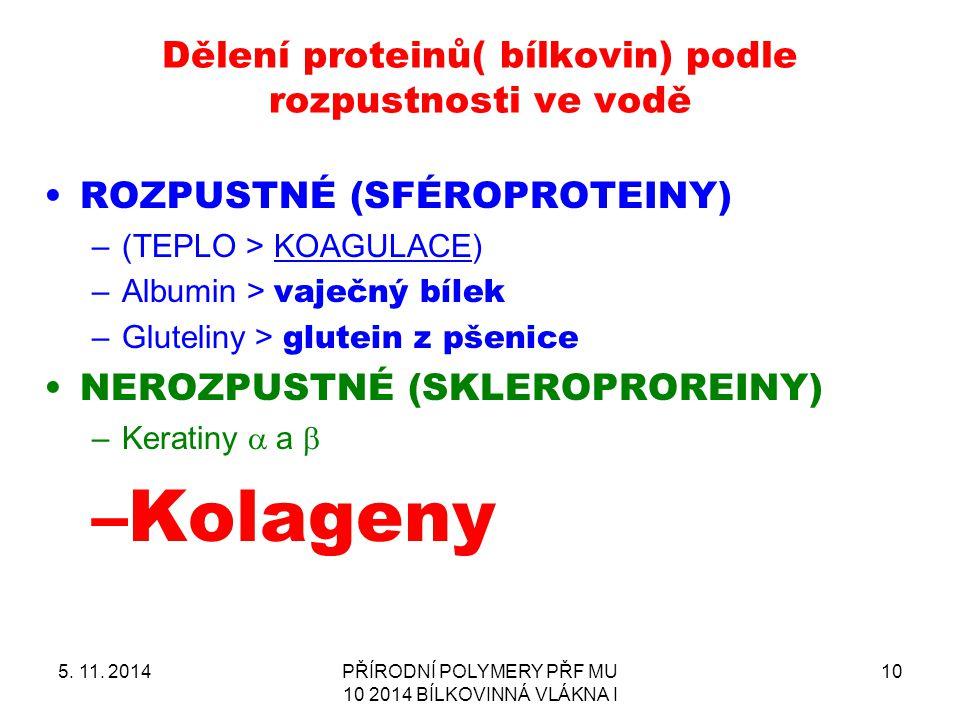 Dělení proteinů( bílkovin) podle rozpustnosti ve vodě 5. 11. 2014PŘÍRODNÍ POLYMERY PŘF MU 10 2014 BÍLKOVINNÁ VLÁKNA I 10 ROZPUSTNÉ (SFÉROPROTEINY) –(T