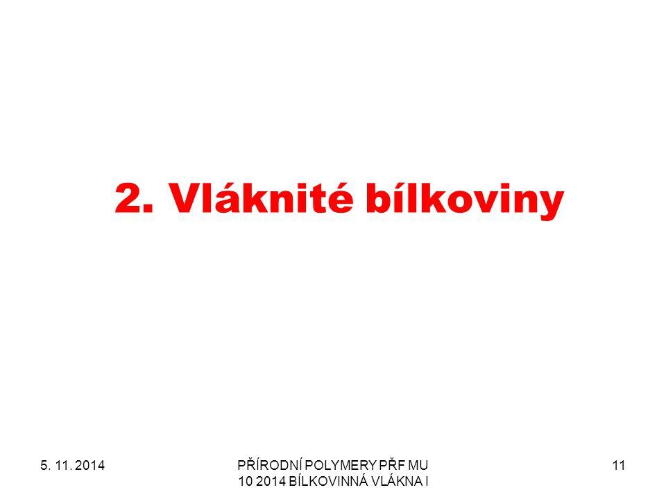 2.Vláknité bílkoviny 5. 11. 2014PŘÍRODNÍ POLYMERY PŘF MU 10 2014 BÍLKOVINNÁ VLÁKNA I 11