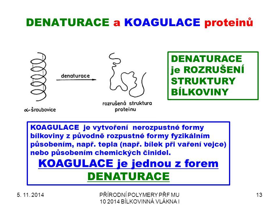DENATURACE a KOAGULACE proteinů 5. 11. 2014PŘÍRODNÍ POLYMERY PŘF MU 10 2014 BÍLKOVINNÁ VLÁKNA I 13 DENATURACE je ROZRUŠENÍ STRUKTURY BÍLKOVINY KOAGULA
