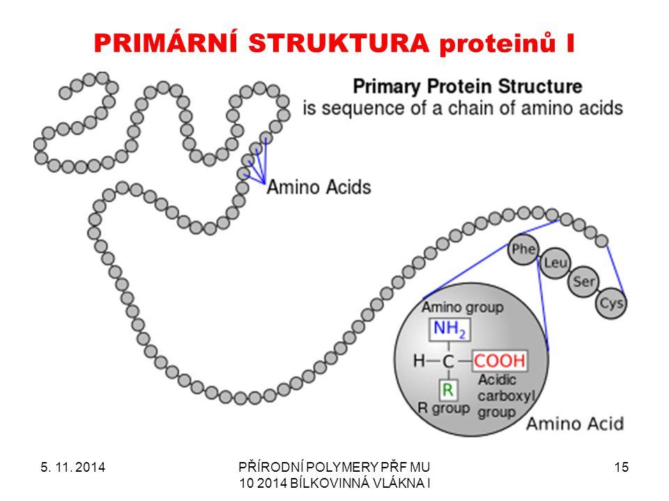PRIMÁRNÍ STRUKTURA proteinů I 5. 11. 2014PŘÍRODNÍ POLYMERY PŘF MU 10 2014 BÍLKOVINNÁ VLÁKNA I 15