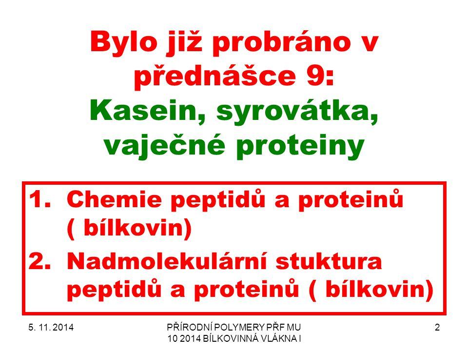 Bylo již probráno v přednášce 9: Kasein, syrovátka, vaječné proteiny 1.Chemie peptidů a proteinů ( bílkovin) 2.Nadmolekulární stuktura peptidů a prote