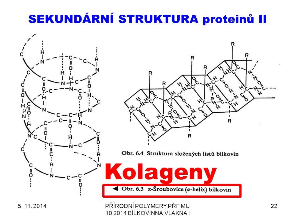 SEKUNDÁRNÍ STRUKTURA proteinů II 5. 11. 2014PŘÍRODNÍ POLYMERY PŘF MU 10 2014 BÍLKOVINNÁ VLÁKNA I 22 Kolageny