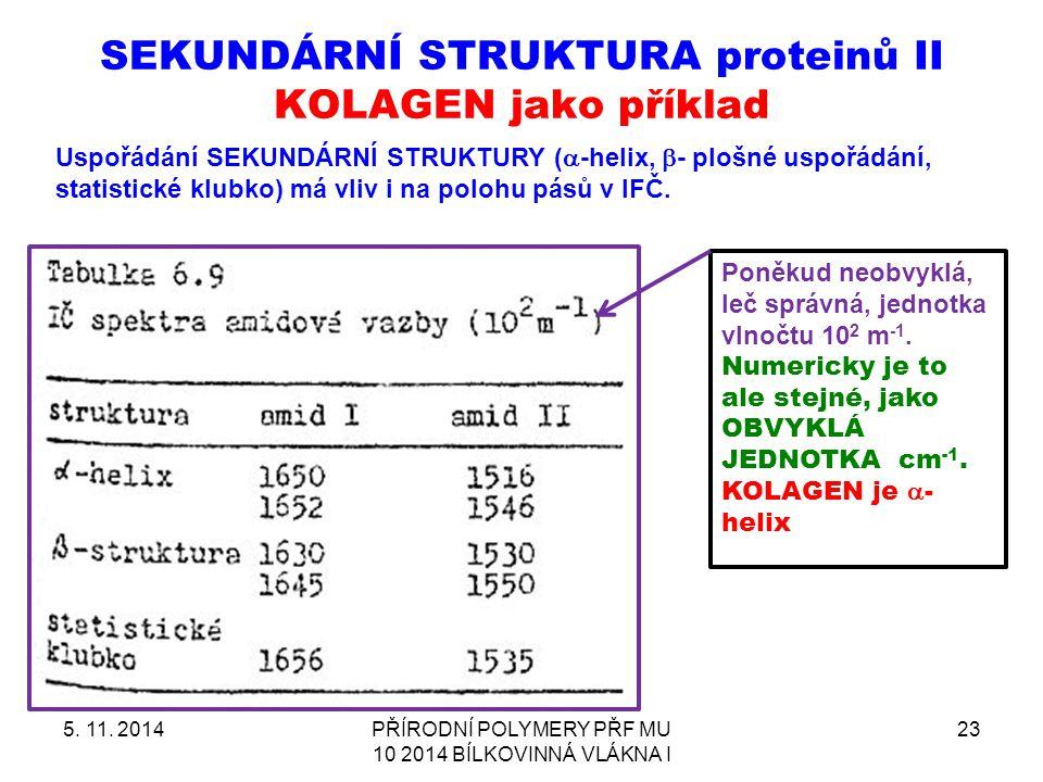 SEKUNDÁRNÍ STRUKTURA proteinů II KOLAGEN jako příklad 5. 11. 2014PŘÍRODNÍ POLYMERY PŘF MU 10 2014 BÍLKOVINNÁ VLÁKNA I 23 Uspořádání SEKUNDÁRNÍ STRUKTU