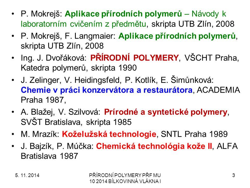 P. Mokrejš: Aplikace přírodních polymerů – Návody k laboratorním cvičením z předmětu, skripta UTB Zlín, 2008 P. Mokrejš, F. Langmaier: Aplikace přírod