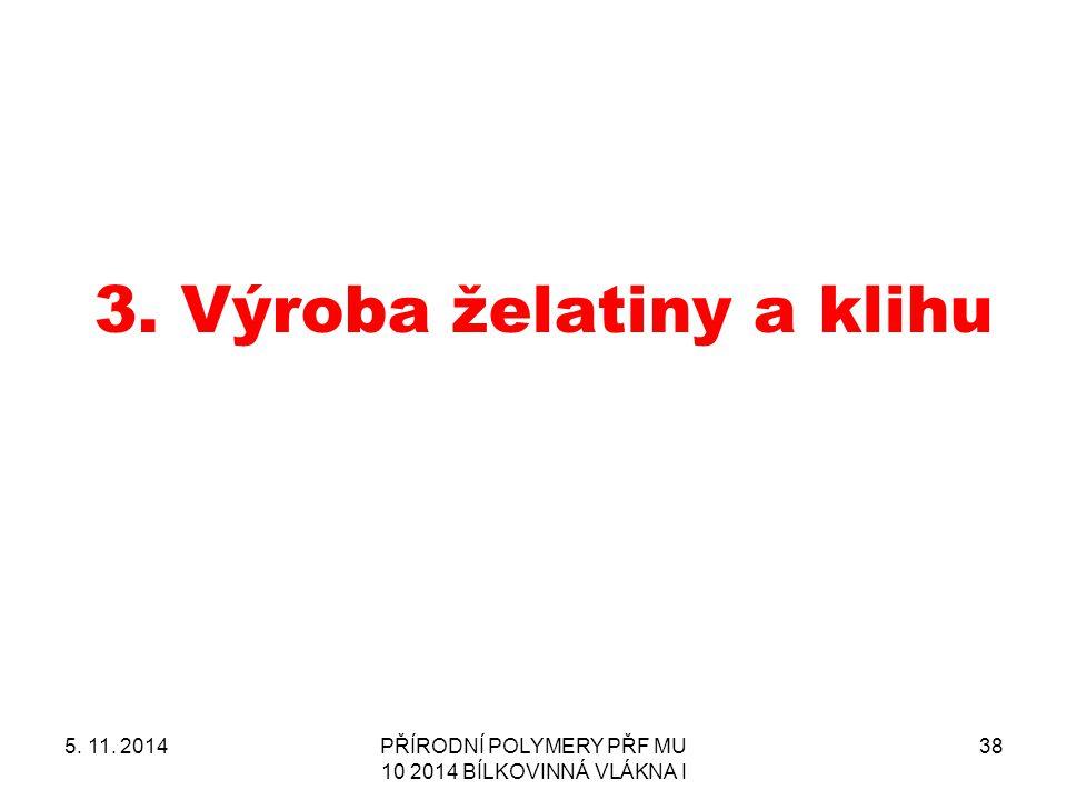 3.Výroba želatiny a klihu 5. 11. 2014PŘÍRODNÍ POLYMERY PŘF MU 10 2014 BÍLKOVINNÁ VLÁKNA I 38