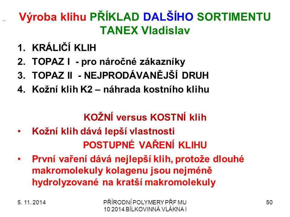 Výroba klihu PŘÍKLAD DALŠÍHO SORTIMENTU TANEX Vladislav 1.KRÁLIČÍ KLIH 2.TOPAZ I - pro náročné zákazníky 3.TOPAZ II - NEJPRODÁVANĚJŠÍ DRUH 4.Kožní kli