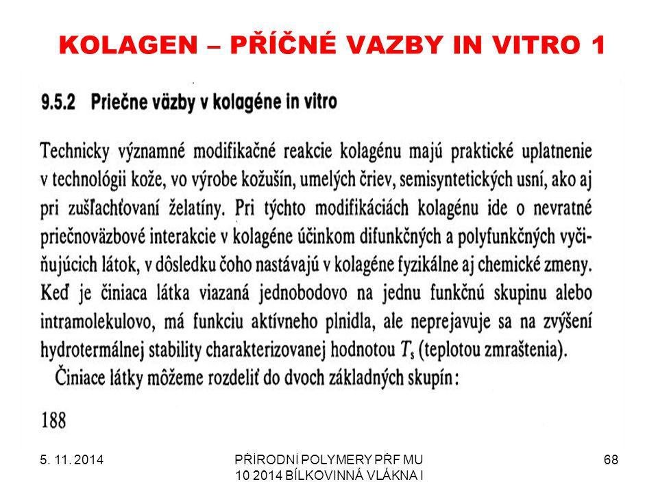 KOLAGEN – PŘÍČNÉ VAZBY IN VITRO 1 5. 11. 2014PŘÍRODNÍ POLYMERY PŘF MU 10 2014 BÍLKOVINNÁ VLÁKNA I 68