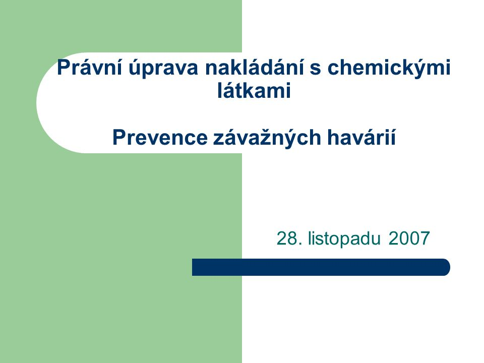 Právní úprava nakládání s chemickými látkami Prevence závažných havárií 28. listopadu 2007